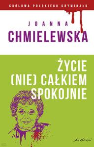 """""""Życie (nie) całkiem spokojne"""" Joanna Chmielewska (Olesiejuk)"""