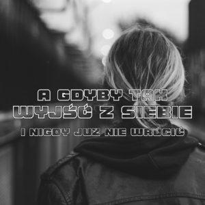A gdyby tak wyjść z siebie... | JennyDawid.pl