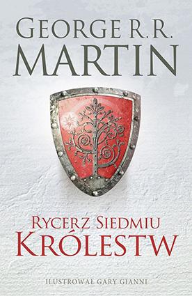 """""""Rycerz siedmiu królestw"""" George R. R. Martin (edycja ilustrowana) (Prószyński iS-ka)"""