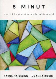"""""""5 minut, czyli 23 opowiadania dla zabieganych"""" Karolina Deling, Joanna Kocik (Mamiko)"""
