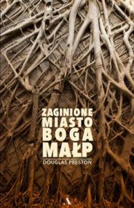 """""""Zaginione miasto Boga Małp"""" Douglas Preston (Agora)"""